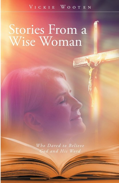 Stories From a Wise Woman, Vickie Wooten