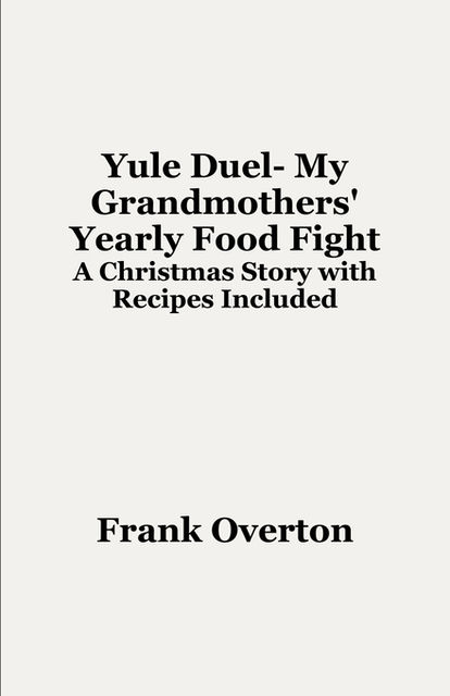Yule Duel- My Grandmothers' Yearly Food Fight, Frank Overton