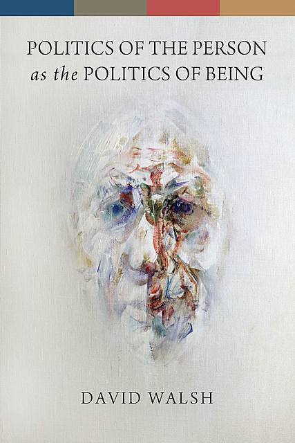 Politics of the Person as the Politics of Being, David Walsh