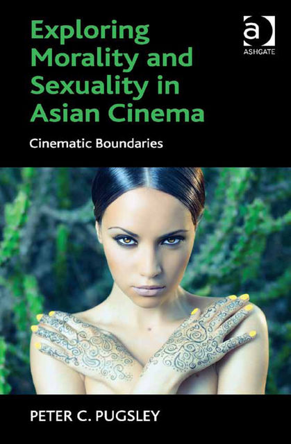 Exploring Morality and Sexuality in Asian Cinema, Peter C Pugsley