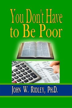 You Don't Have to Be Poor, Ph.D., John W.Ridley