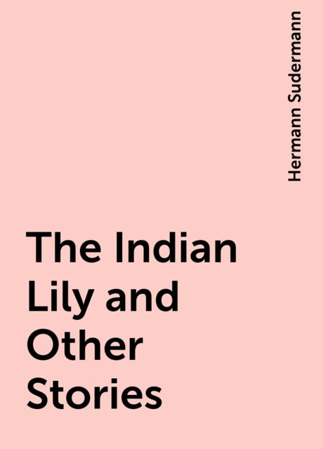 The Indian Lily and Other Stories, Hermann Sudermann