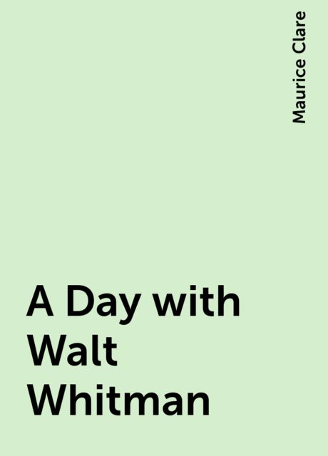 A Day with Walt Whitman, Maurice Clare