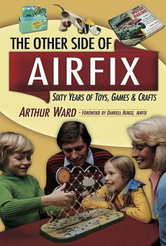 The Other Side Of Airfix, Arthur Ward