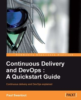 Continuous Delivery and DevOps: A Quickstart guide, Paul Swartout