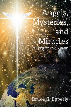Angels, Mysteries, and Miracles, Bruce Epperly