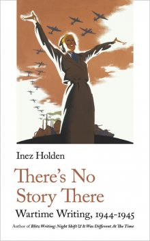 There's No Story There, Inez Holden