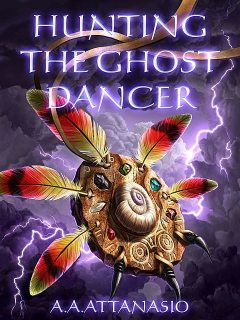 Hunting the Ghost Dancer, A.A.Attanasio
