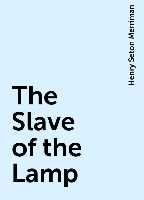 The Slave of the Lamp, Henry Seton Merriman
