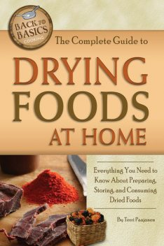 The Complete Guide to Drying Foods at Home, Terri Paajanen