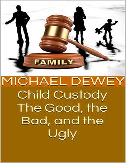 Child Custody: The Good, the Bad, and the Ugly, Michael Dewey
