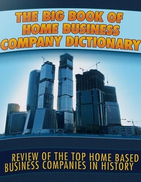 The Big Book of Home Business Company Dictionary – Review of the Top Home Based Business Companies In History, Lucifer Heart