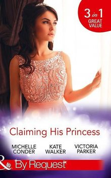 Claiming His Princess, Michelle Conder, Victoria Parker, Kate Walker