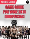 Game Guide for Wwe 2k15 (Unofficial), Fusion Media