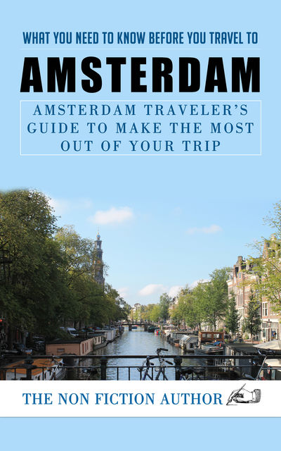 What You Need to Know to You Travel to Amsterdam, The Non Fiction Author