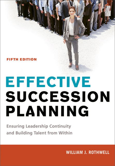Effective Succession Planning, William J.Rothwell