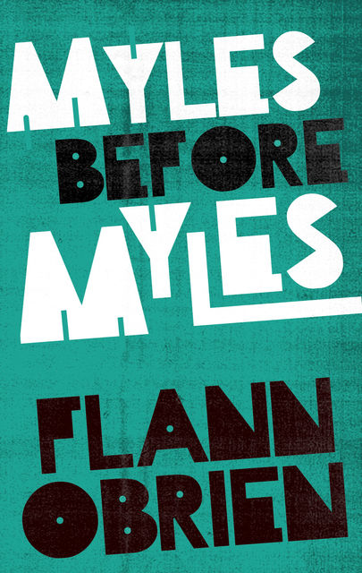 Myles Before Myles, Flann O'Brien