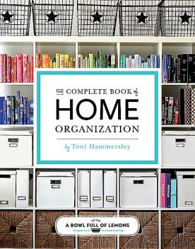 The Complete Book of Home Organization, Toni Hammersley