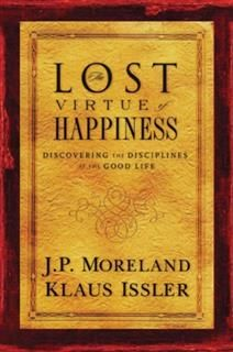 Lost Virtue of Happiness, J.P. Moreland