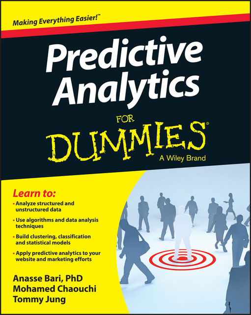 Predictive Analytics For Dummies, Anasse Bari, Mohamed Chaouchi, Tommy Jung