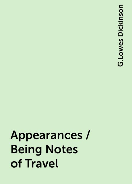 Appearances / Being Notes of Travel, G.Lowes Dickinson