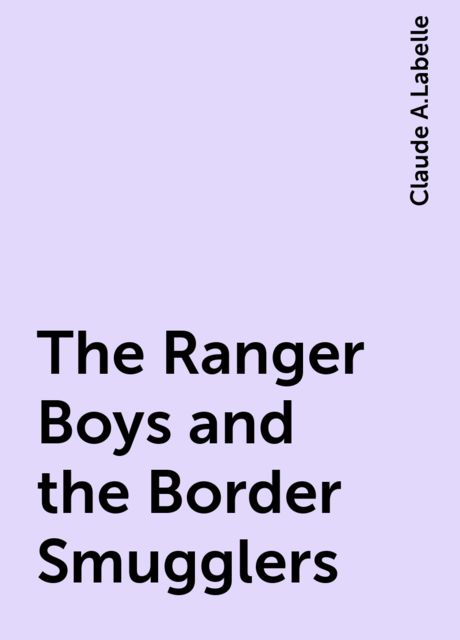 The Ranger Boys and the Border Smugglers, Claude A.Labelle