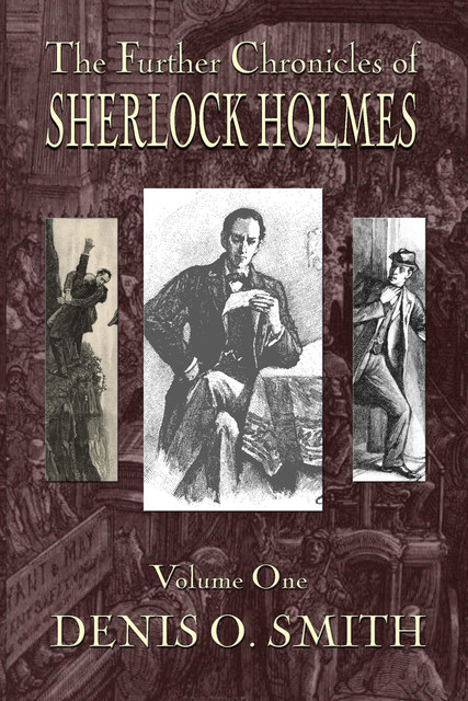 The Further Chronicles of Sherlock Holmes – Volume 1, Denis O. Smith