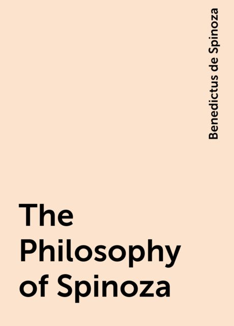 The Philosophy of Spinoza, Benedictus de Spinoza