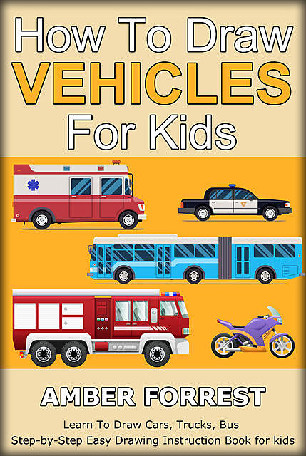 How To Draw Vehicles for Kids, Amber Forrest