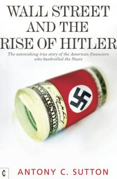 Wall Street and the Rise of Hitler, Antony Sutton