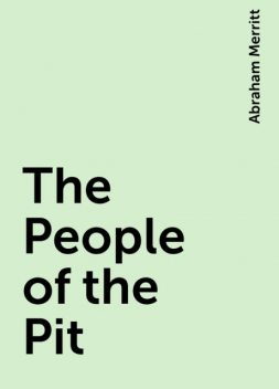 The People of the Pit, Abraham Merritt
