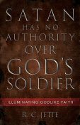 Satan Has No Authority Over God's Soldier, R.C. Jette