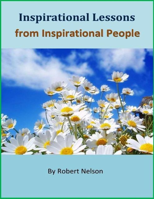 Inspirational Lessons from Inspirational People, Robert H. Nelson