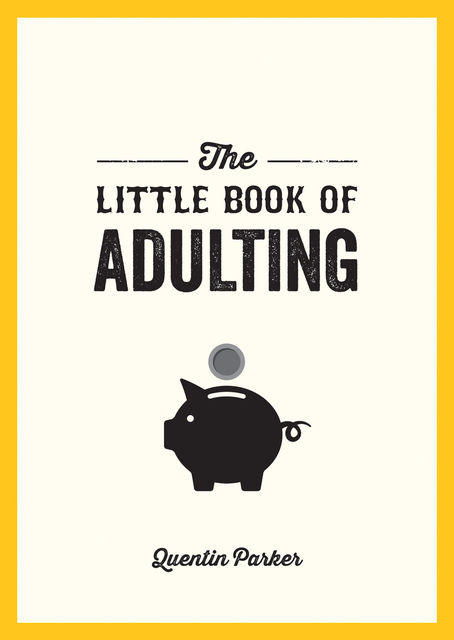 The Little Book of Adulting, Quentin Parker