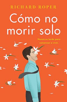 How Not to Die Alone \ Cómo no morir solo (Spanish edition), Richard Roper