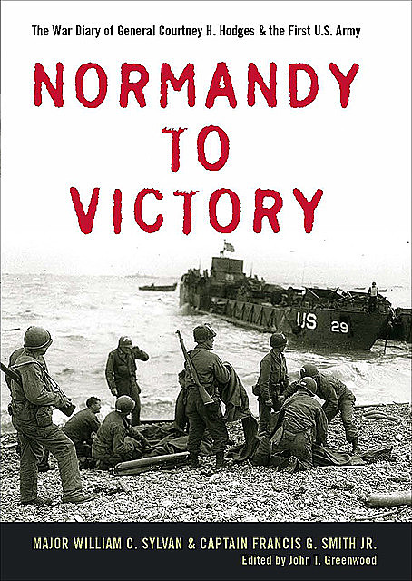 Normandy to Victory, Francis G.Smith Jr., William C.Sylvan