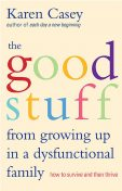 The Good Stuff from Growing Up in a Dysfunctional Family, Karen Casey