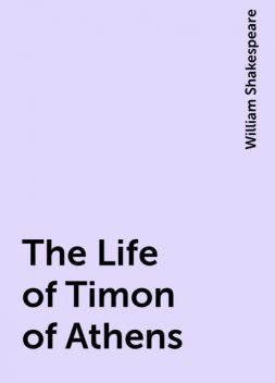 The Life of Timon of Athens, William Shakespeare