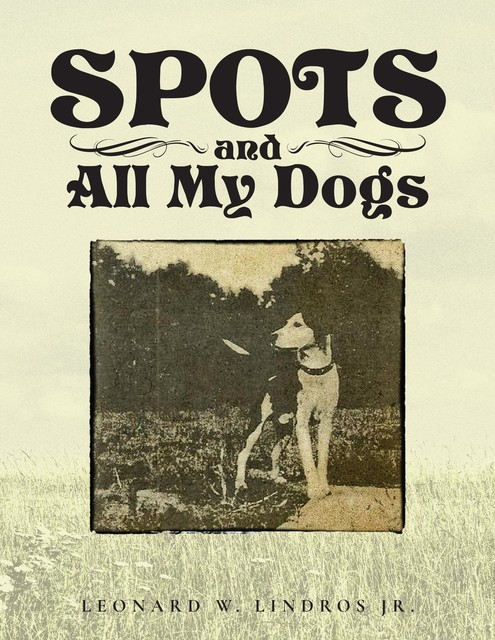 SPOTS AND ALL MY DOGS, JR. LINDROS