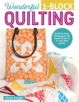 Wonderful One-Block Quilting, Choly Knight