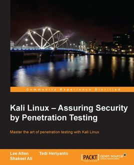 Kali Linux – Assuring Security by Penetration Testing, Lee Allen, Shakeel Ali, Tedi Heriyanto