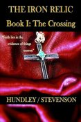 The Iron Relic Book I: The Crossing, James Stevenson, Bobby Hundley
