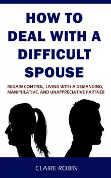 How to Deal with A Difficult Spouse, Claire Robin