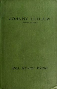 Johnny Ludlow, Sixth Series, Henry Wood