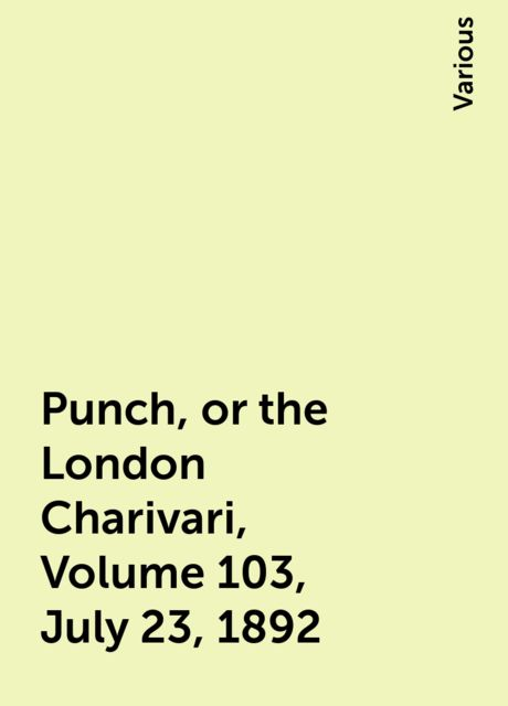 Punch, or the London Charivari, Volume 103, July 23, 1892, Various
