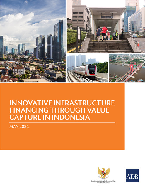 Innovative Infrastructure Financing through Value Capture in Indonesia, Asian Development Bank