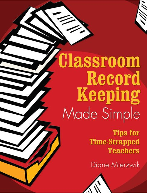 Classroom Record Keeping Made Simple, Diane Mierzwik