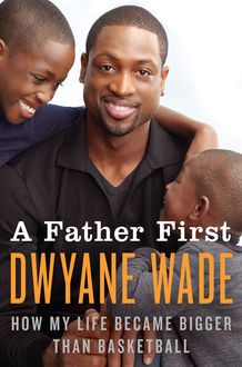 A Father First, Dwyane Wade