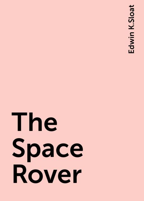 The Space Rover, Edwin K.Sloat