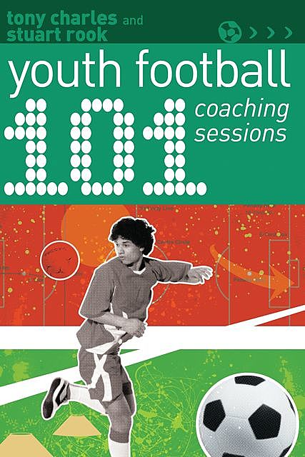 101 Youth Football Coaching Sessions, Stuart Rook, Tony Charles